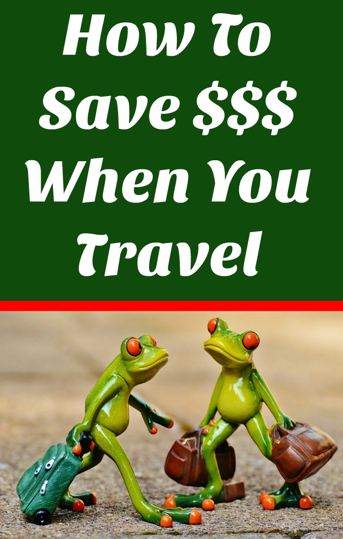 How To Save $$$ When You Travel