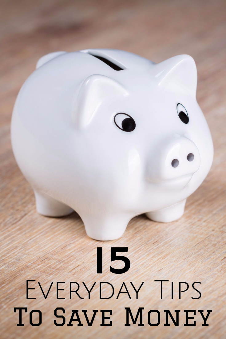 15 Everyday Tips To Save Money