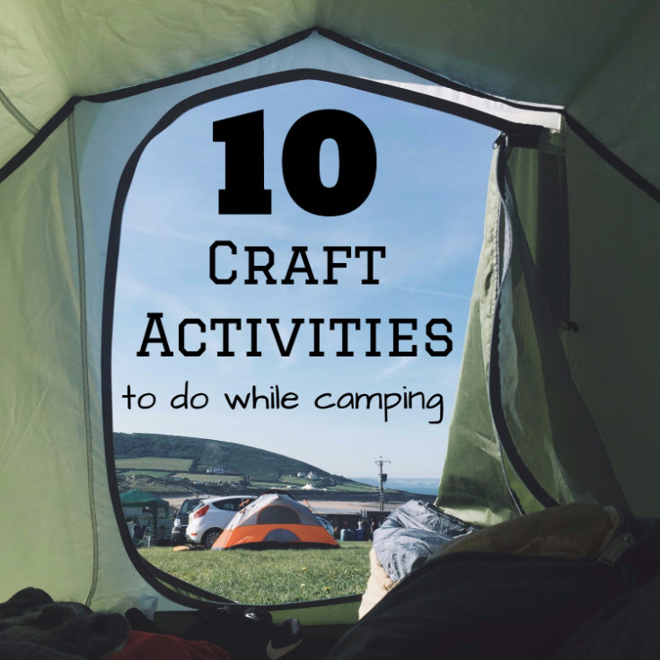 10 Craft Activities To Do While Camping