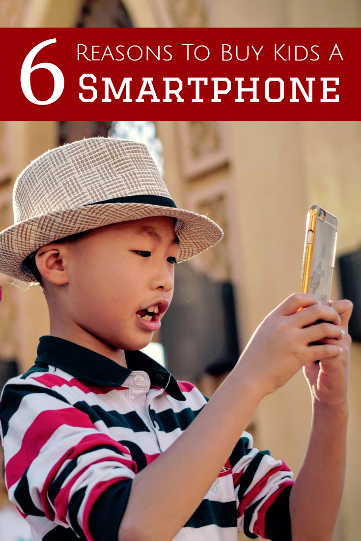 6 Reasons to Buy Your Kid a Smartphone