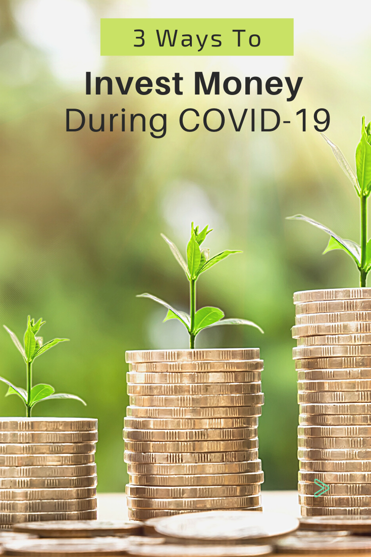 3 Ways To Invest Money During COVID-19