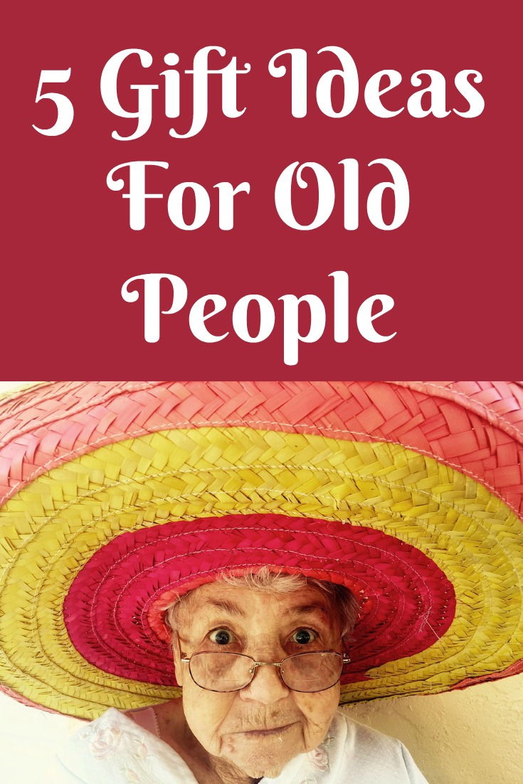 5 Gift Ideas For Old People