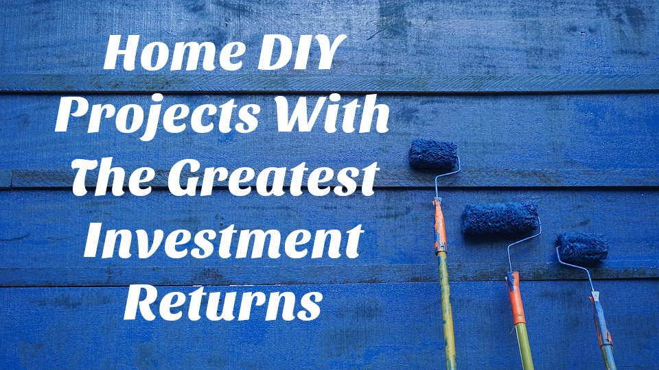 Home DIY Projects With The Greatest Investment Returns