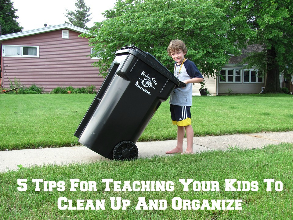 5 Tips For Teaching Your Kids To Clean Up And Organize