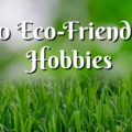10 Eco-Friendly Hobbies