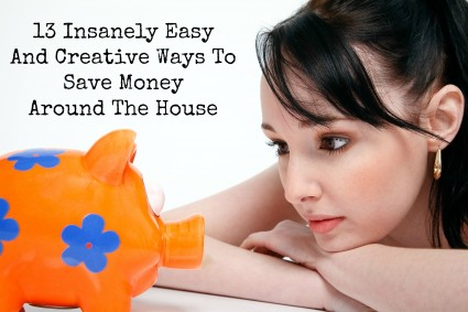 13 Insanely Easy And Creative Ways To Save Money Around The House